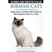 Birman Cats - The Owner's Guide from Kitten to Old Age - Buying, Caring For, Grooming, Health, Training, and Understanding Your Birman Cat or Kitten by Rosemary Kendall