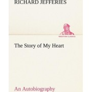 The Story of My Heart an Autobiography by Richard Jefferies