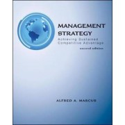 Management Strategy: Achieving Sustained Competitive Advantage by Professor Alfred A. Marcus