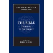 The New Cambridge History of the Bible: Volume 4, From 1750 to the Present by John Riches
