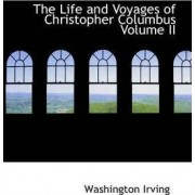 The Life and Voyages of Christopher Columbus Volume II by Washington Irving