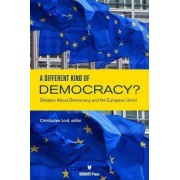 A Different Kind of Democracy? Debates about Democracy and the European Union by Christopher Lord