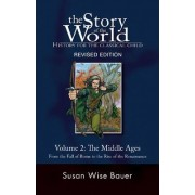 The Story of the World: History for the Classical Child: Middle Ages - From the Fall of Rome to the Rise of the Renaissance v. 2 by Susan Wise Bauer