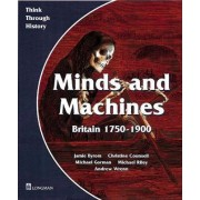 Minds and Machines Britain 1750 to 1900 Pupil's Book by Jamie Byrom