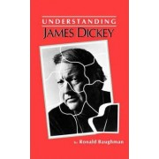 Understanding James Dickey by Ronald Baughman