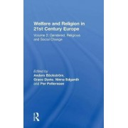 Welfare and Religion in 21st Century Europe: Gendered, Religious and Social Change Volume 2 by Professor Anders Backstrom
