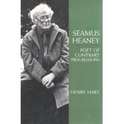 Seamus Heaney, Poet of Contrary Progressions by Henry Hersch Hart