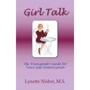 Girl Talk. the Transgender Guide for Voice and Feminization by M S Lynette Nisbet