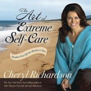 The Art of Extreme Self-Care: Transform Your Life One Month at a Time