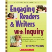 Engaging Readers & Writers with Inquiry by Jeffrey D Wilhelm