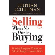 Selling When No One is Buying by Stephan Schiffman