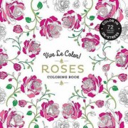 Vive le Color! Roses (Adult Coloring Book) by Abrams Noterie