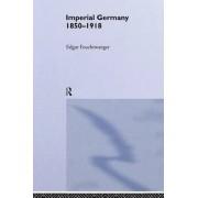 Imperial Germany 1850-1918 by Edgar Feuchtwanger