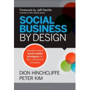Dion Hinchcliffe Social Business by Design: Transformative Social Media Strategies for the Connected Company