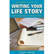 Beginner's Guide to Writing Your Life Story by G.L. Ascough