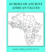 Echoes of Ancient African Values by Joseph A. Bailey II M.D. F.A.C.S.