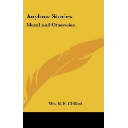 Anyhow Stories by Mrs W K Clifford