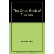 The Great Book of Tractors by Peter Henshaw