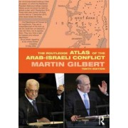 The Routledge Atlas of the Arab-Israeli Conflict by Martin Gilbert