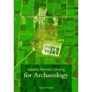Satellite Remote Sensing for Archaeology by Sarah H. Parcak