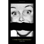 I Find That Offensive! by Claire Fox