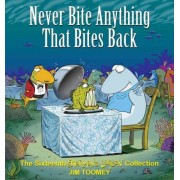 Never Bite Anything That Bites Back by Jim Toomey