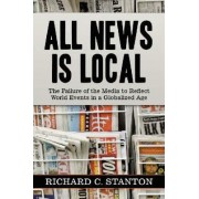 All News is Local by Richard C. Stanton