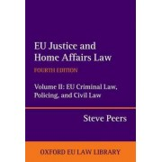 EU Justice and Home Affairs Law: EU Justice and Home Affairs Law: EU Criminal Law, Policing, and Civil Law Volume II by Steve Peers