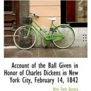 Account of the Ball Given in Honor of Charles Dickens in New York City, February 14, 1842 by New York Aurora