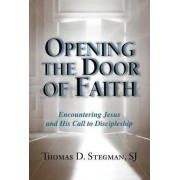 Opening the Door of Faith by Timothy D Stegman
