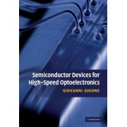 Semiconductor Devices for High-Speed Optoelectronics by Giovanni Ghione