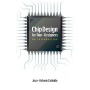 Chip Design for Non-designers by Juan-Antonio Carballo