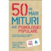 50 de mari mituri ale psihologiei populare - Scott O. Lilienfeld