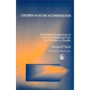 Children in Secure Accomodations: A Gendered Exploration of Locked Institutional Care for Children in Trouble