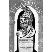 Amphitryon and Two Other Plays by Titus Maccius Plautus
