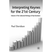 Interpreting Keynes for the 21st Century: Collected Writings of Paul Davidson v. 4 by Paul Davidson