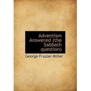 Adventism Answered (the Sabbath Question) by George Frazier Miller