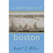 A Short History of Boston by University Robert J Allison