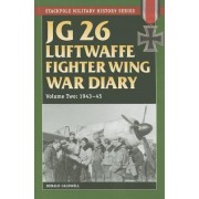 Jg 26 Luftwaffe Fighter Wing War Diary by Donald Caldwell