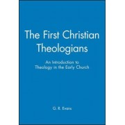 The First Christian Theologians by G. R. Evans