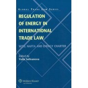 Regulation of Energy in International Trade Law by Yulia Selivanova