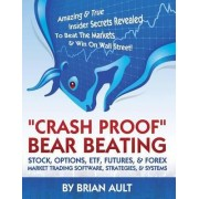 Crash Proof, Bear Beating Stock, Options, Etf, Futures, & Forex Market Trading Software, Strategies, & Systems by Brian Ault