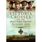 VCs on the Western Front - Somme 1916 by Paul Oldfield