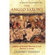 A Brief History of the Anglo-Saxons by Geoffrey Hindley