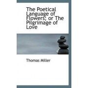 The Poetical Language of Flowers; Or the Pilgrimage of Love by Thomas Miller