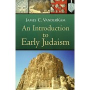 An Introduction to Early Judaism by James C. VanderKam