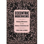 Eccentric Modernisms: Making Differences in the History of American Art