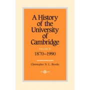A History of the University of Cambridge: Volume 4, 1870-1990 by Christopher N. L. Brooke