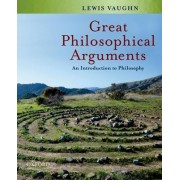Great Philosophical Arguments by Lewis Vaughn