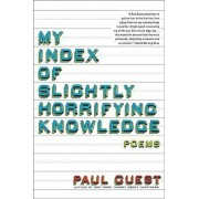 My Index of Slightly Horrifying Knowledge by Paul Guest
